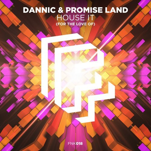 Dannic & Promise Land - House It (For The Love Of) (Extended Mix)