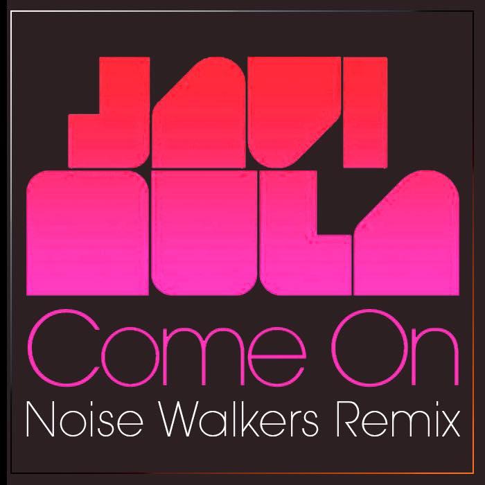 Javi Mula - Come On (Noise Walkers Remix)