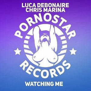 Luca Debonaire & Chris Marina - Watcing Me (Original Mix)