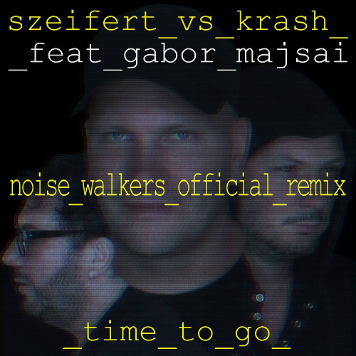 Szeifert, Krash feat. Gabor Majsai - Time to go (Noise Walkers Remix)
