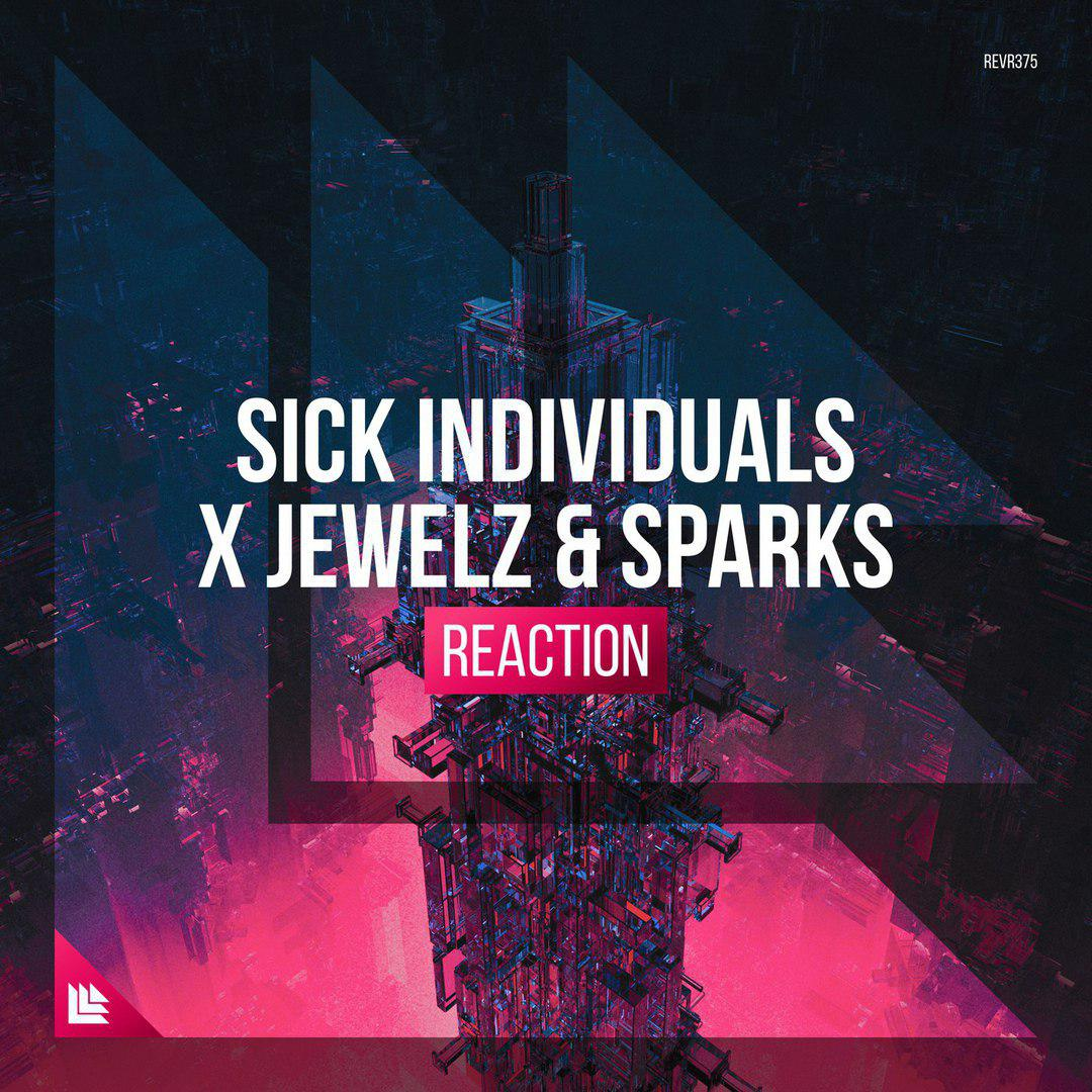Sick Individuals x Jewelz & Sparks - Reaction  (Extended Mix)